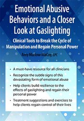 Emotional Abusive Behaviors and A Closer Look at Gaslighting: Clinical Tools to Break the Cycle of Manipulation and Regain Personal Power 1