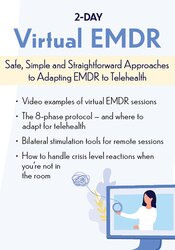 2-Day: Virtual EMDR: Safe, Simple and Straightforward Approaches to Adapting EMDR to Telehealth 1