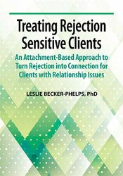 Treating Rejection Sensitive Clients: An Attachment-Based Approach to Turn Rejection into Connection for Clients with Relationship Issues 1