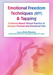 Emotional Techniques (EFT) & Tapping: Evidence-Based Clinical Practice to Release Physical and Emotional Pain 1