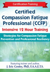 2-Day: Certified Compassion Fatigue Professional (CCFP) Intensive 12 Hour Training: Strategies for Compassion Fatigue Prevention and Professional Resiliency 1