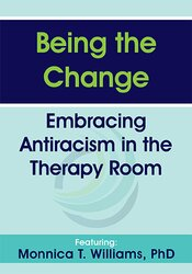 Being the Change: Embracing Antiracism in the Therapy Room 1