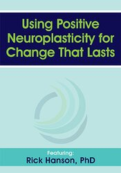 Using Positive Neuroplasticity for Change That Lasts 1