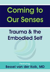Coming to Our Senses: Trauma & the Embodied Self 1
