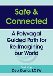 Safe & Connected: A Polyvagal Guided Path for Re-Imagining our World 1