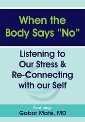 "When the Body Says ""No"": Listening to Our Stress & Re-connecting with Our Self 1"