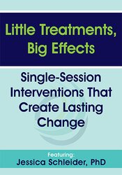 Little Treatments, Big Effects: Single-Session Interventions That Create Lasting Change 1