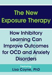 The New Exposure Therapy: How Inhibitory Learning Can Improve Outcomes for OCD and Anxiety Disorders 1