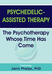 Psychedelic-Assisted Therapy: The Psychotherapy Whose Time Has Come 1