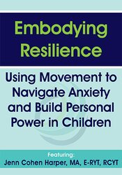 Embodying Resilience: Using Movement to Navigate Anxiety and Build Personal Power in Children 1