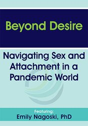 Beyond Desire: Navigating Sex and Attachment in a Pandemic World 1