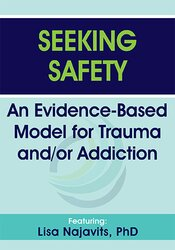 Seeking Safety: An Evidence-Based Model for Trauma and/or Addiction 1