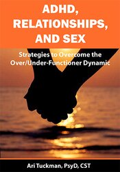 ADHD, Relationships, and Sex: Strategies to Overcome the Over/Under-Functioner Dynamic 1