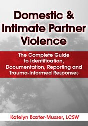 Domestic & Intimate Partner Violence: The Complete Guide to Identification, Documentation, Reporting and Trauma-Informed Responses 1