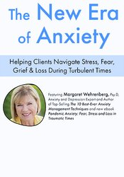 The New Era of Anxiety: Helping Clients Navigate Stress, Fear, Loss & Grief During Turbulent Times 1