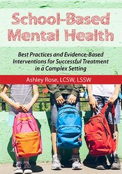 School-Based Mental Health: Best Practices and Evidence-Based Interventions for Successful Treatment in a Complex Setting 1