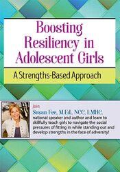 Boosting Resiliency in Adolescent Girls: A Strengths-Based Approach 1