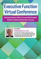 Executive Function Virtual Conference: Teaching Students Skills to Successfully Navigate Remote, Hybrid and Classroom Learning 1