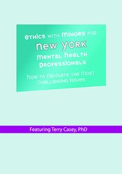Ethics with Minors for New York Mental Health Professionals: How to Navigate the Most Challenging Issues 1
