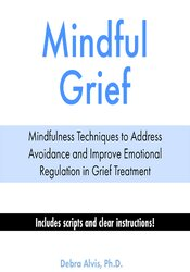 Mindful Grief: Mindfulness Techniques to Address Avoidance and Improve Emotional Regulation in Grief Treatment 1