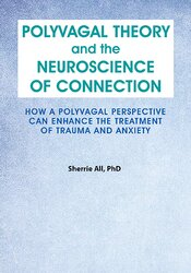 Polyvagal Theory and the Neuroscience of Connection: How a Polyvagal Perspective Can Enhance the Treatment of Trauma and Anxiety 1