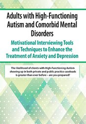 Adults with High-Functioning Autism and Comorbid Mental Disorders: Motivational Interviewing Tools and Techniques to Enhance the Treatment of Anxiety and Depression 1