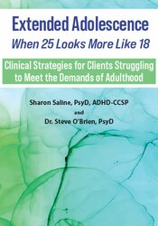 Extended Adolescence - When 25 Looks More Like 18: Clinical Strategies for Clients Struggling to Meet the Demands of Adulthood 1