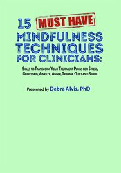 15 Must-Have Mindfulness Techniques for Clinicians: Skills to Transform Your Treatment Plans for Stress, Depression, Anxiety, Anger, Trauma, Guilt and Shame 1