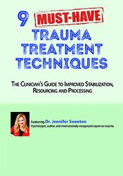 9 Must-Have Trauma Treatment Techniques: The Clinician's Guide to Improved Stabilization, Resourcing and Processing 1