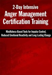 2-Day Intensive Anger Management Certification Training: Mindfulness-Based Tools for Impulse Control, Reduced Emotional Reactivity and Long-Lasting Change 1