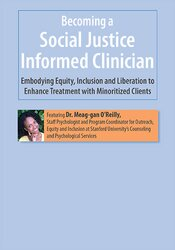Becoming a Social Justice Informed Clinician: Embodying Equity, Inclusion and Liberation to Enhance Treatment with Minoritized Clients 1