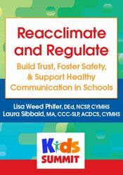 Reacclimate and Regulate: Build Trust, Foster Safety, & Support Healthy Communicationin Schools 1