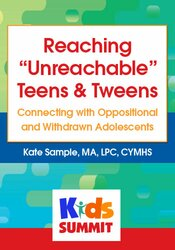"""Reaching """"Unreachable"""" Teens & Tweens: Connecting with Oppositional and Withdrawn Adolescents 1"""