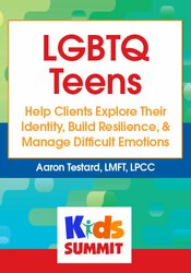 LGBTQ Teens: Help Clients Explore Their Identity, Build Resilience, & Manage Difficult Emotions 1