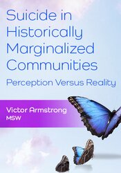 Suicide in Historically Marginalized Communities: Perception Versus Reality 1