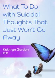 What To Do with Suicidal Thoughts That Just Won't Go Away 1