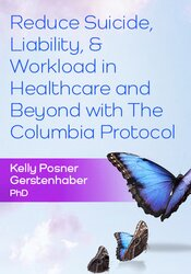 Reduce Suicide, Liability, & Workload in Healthcare and Beyond with The Columbia Protocol 1