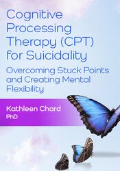 Cognitive Processing Therapy (CPT) for Suicidality: Overcoming Stuck Points and Creating Mental Flexibility 1
