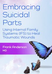 Embracing Suicidal Parts: Using Internal Family Systems (IFS) to Heal Traumatic Wounds 1