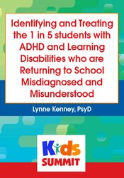 Identifying and Treating the 1 in 5 students with ADHD and Learning Disabilities who are Returning to School Misdiagnosed and Misunderstood 1