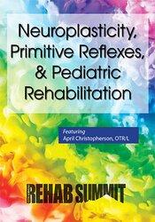 Neuroplasticity, Primitive Reflexes, & Pediatric Rehabilitation