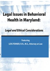 Legal Issues in Behavioral Health Maryland: Legal and Ethical Considerations 1
