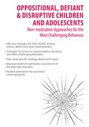 Oppositional, Defiant & Disruptive Children and Adolescents: Non-medication Approaches to the Most Challenging Behaviors 1