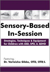 Sensory-Based In-Session: Strategies, Techniques & Equipment for Children with ASD, SPD, & ADHD 1