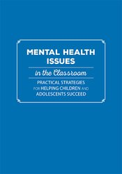 Mental Health Issues in the Classroom: Practical Strategies for Helping Children and Adolescents Succeed 1
