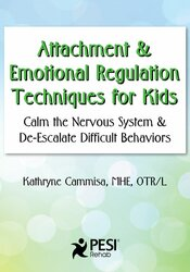 Attachment & Emotional Regulation Techniques for Kids: Calm the Nervous System & De-Escalate Difficult Behaviors