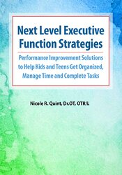 Next Level Executive Function Strategies: Performance Improvement Solutions to Help Kids and Teens Get Organized, Manage Time and Complete Tasks 1