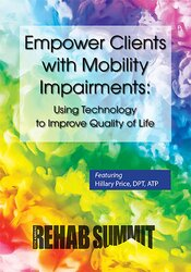 Empower Clients with Mobility Impairments: Using Technology to Improve Quality of Life