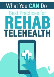 Image of What You CAN Do: Best Practices for Rehab Telehealth