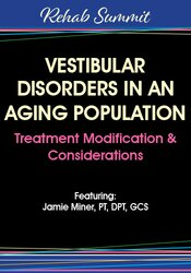 Advance your skills and better understand how aging affects the vestibular system so your treatment plans can address this problem, including sensory reweighting.